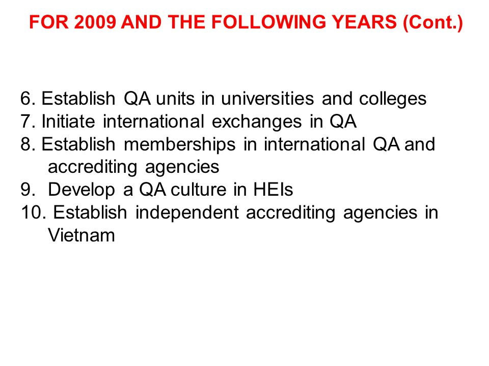 FOR 2009 AND THE FOLLOWING YEARS (Cont.) 6.Establish QA units in universities and colleges 7.