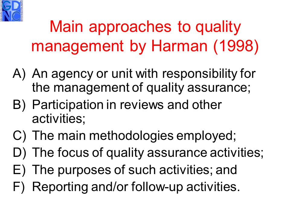 Main approaches to quality management by Harman (1998) A)An agency or unit with responsibility for the management of quality assurance; B)Participatio