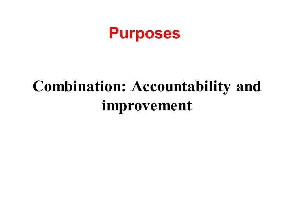 Purposes Combination: Accountability and improvement