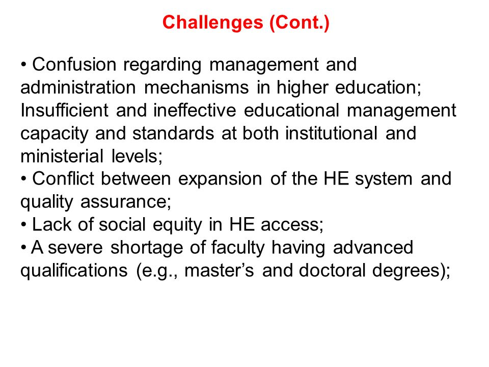Challenges (Cont.) Confusion regarding management and administration mechanisms in higher education; Insufficient and ineffective educational manageme