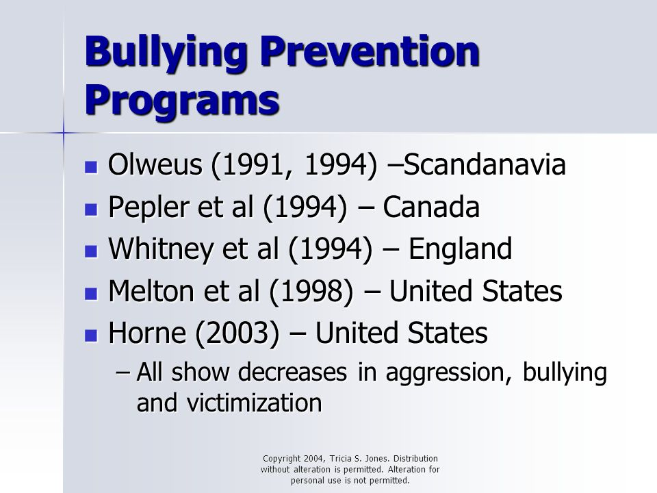 Copyright 2004, Tricia S. Jones. Distribution without alteration is permitted. Alteration for personal use is not permitted. Bullying Prevention Progr