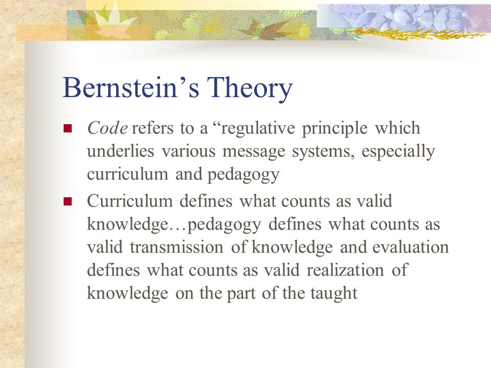 Bernsteins Theory Code refers to a regulative principle which underlies various message systems, especially curriculum and pedagogy Curriculum defines