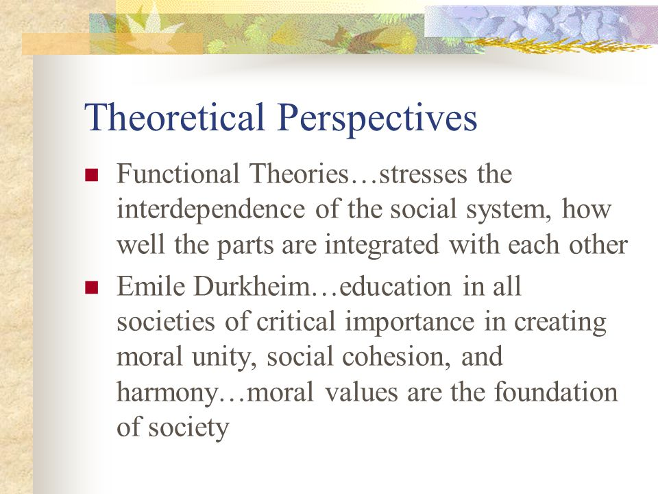 Functionalists Assume that consensus is the normal state in society and conflict represents a breakdown of shared values Educational reform is to create structures, programs and curricula that are technically advanced, rational, and encourage social unity