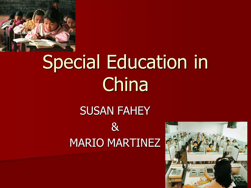 SPECIAL EDUCATION China has 1,540 schools for special education, with 375,000 students China has 1,540 schools for special education, with 375,000 students –More than 1,000 vocational training institutes for disabled people, –nearly 3,000 standard vocational training and education institutes that also admit disabled people –More than 1,700 training organizations for rehabilitating hearing- impaired children –Over 100,000 trained and in-training children.