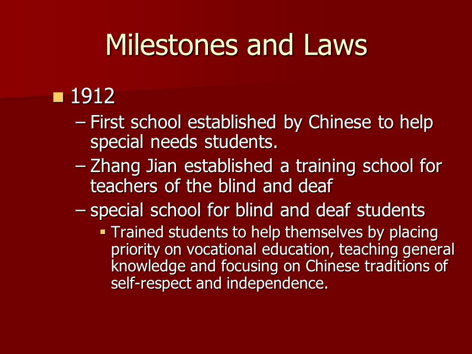 Milestones and Laws 1949-Peoples Republic of China 1949-Peoples Republic of China –Government placed importance on education of children with special needs.
