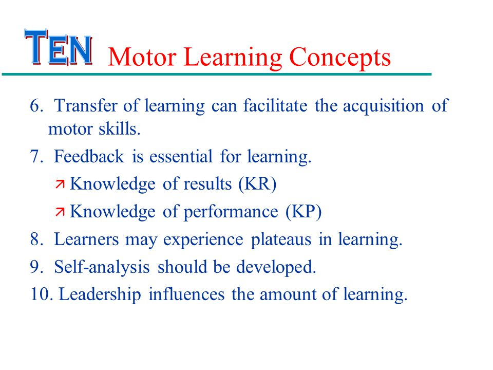 Motor Learning Concepts 6.Transfer of learning can facilitate the acquisition of motor skills.