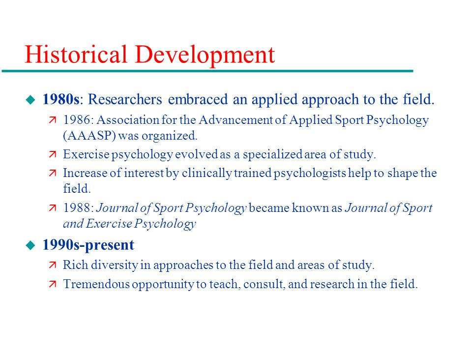 Historical Development u 1980s: Researchers embraced an applied approach to the field.