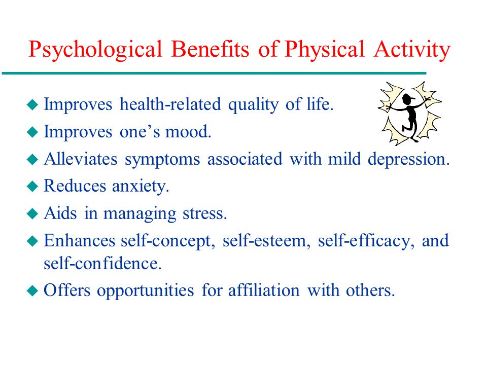 Psychological Benefits of Physical Activity u Improves health-related quality of life.