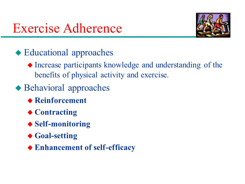 Exercise Adherence u Educational approaches u Increase participants knowledge and understanding of the benefits of physical activity and exercise.