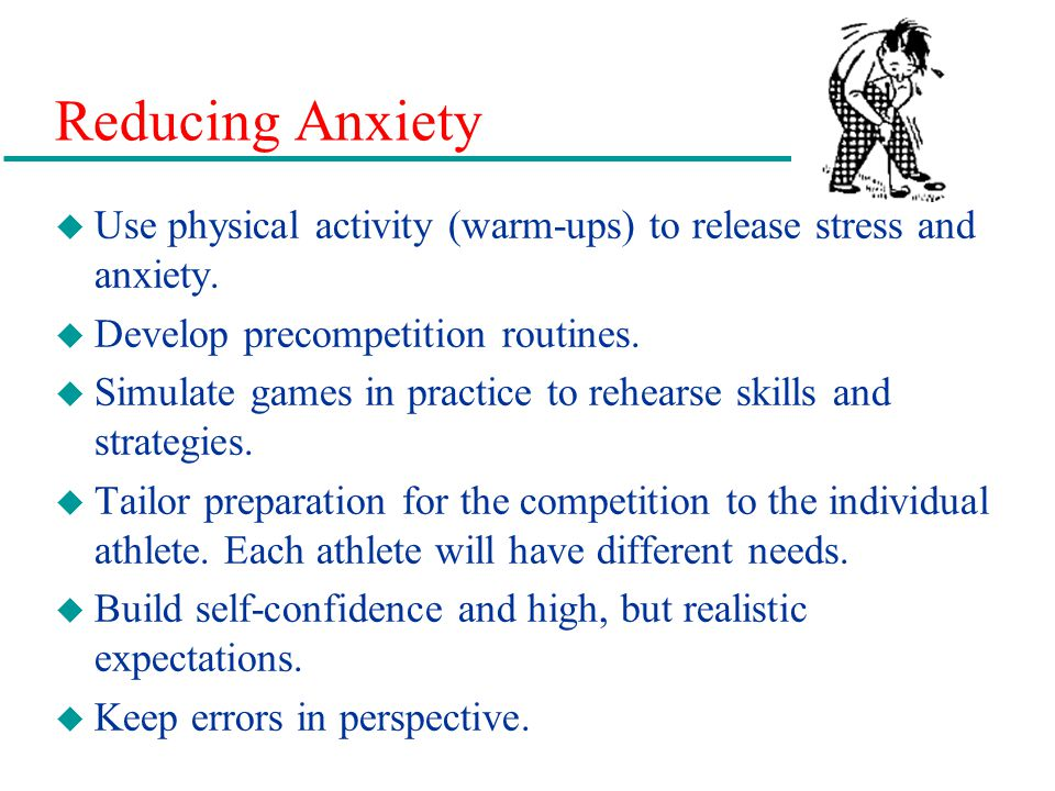 Reducing Anxiety u Use physical activity (warm-ups) to release stress and anxiety.