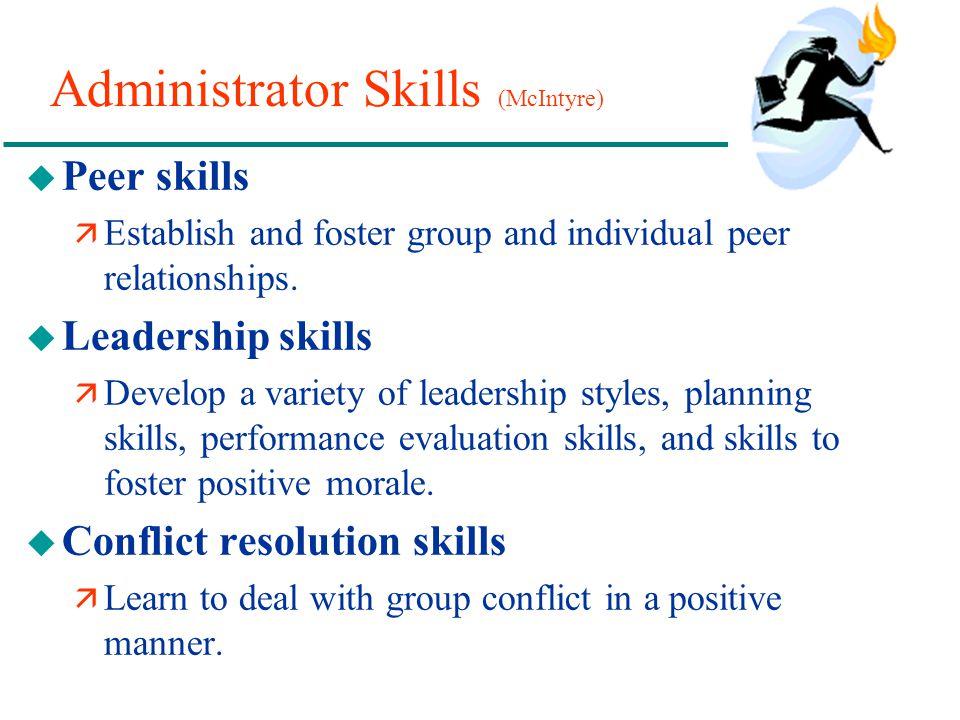 Administrator Skills (McIntyre) u Peer skills ä Establish and foster group and individual peer relationships. u Leadership skills ä Develop a variety