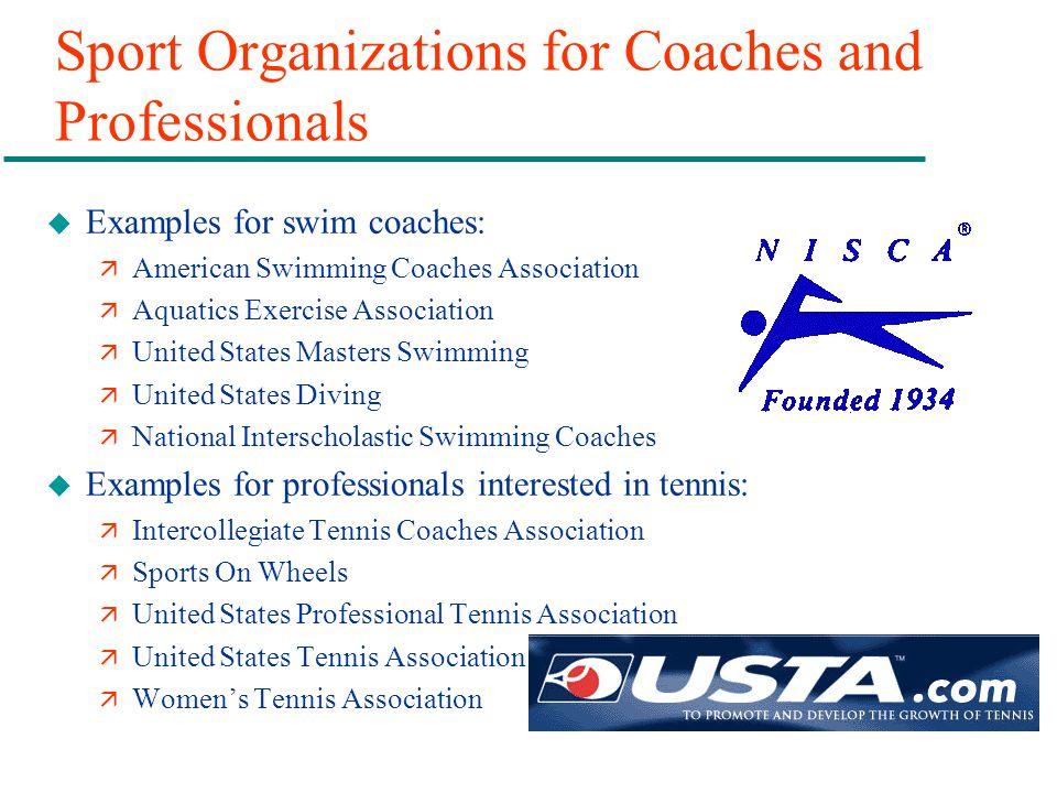 Sport Organizations for Coaches and Professionals u Examples for swim coaches: ä American Swimming Coaches Association ä Aquatics Exercise Association