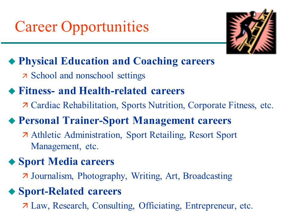 Career Opportunities u Physical Education and Coaching careers ä School and nonschool settings u Fitness- and Health-related careers ä Cardiac Rehabil