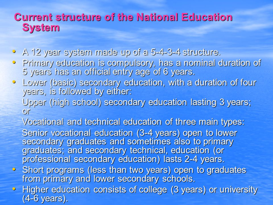 Current structure of the National Education System Current structure of the National Education System A 12 year system made up of a 5-4-3-4 structure.