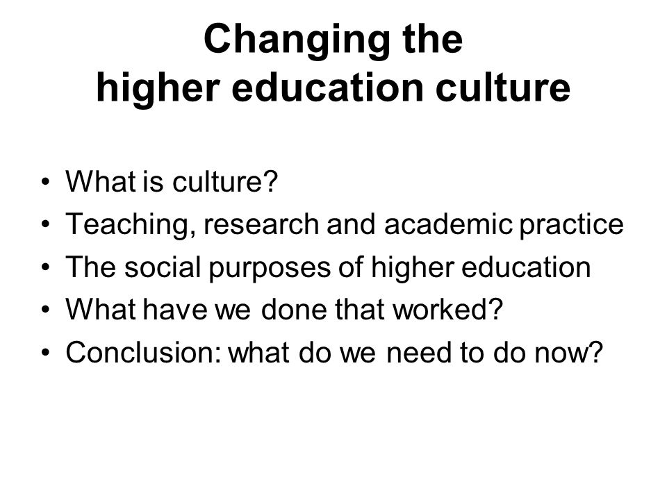 Changing the higher education culture What is culture.