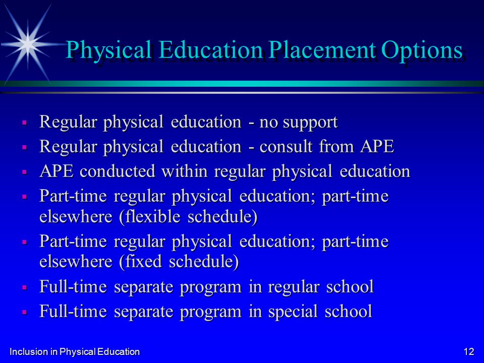 Inclusion in Physical Education 12 Physical Education Placement Options Regular physical education - no support Regular physical education - no suppor