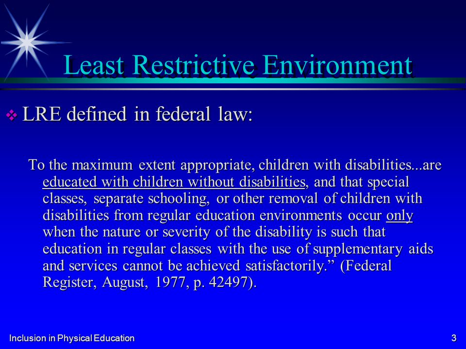 Inclusion in Physical Education 14 Court Cases Related to LRE Roncker (OH, 1983) Roncker (OH, 1983) Daniel (TX, 1989) Daniel (TX, 1989) Greer (GA, 1991) Greer (GA, 1991) Oberti (NJ, 1993) Oberti (NJ, 1993) Holland (CA, 1994) Holland (CA, 1994) Klinton (TX, 1993) Klinton (TX, 1993)