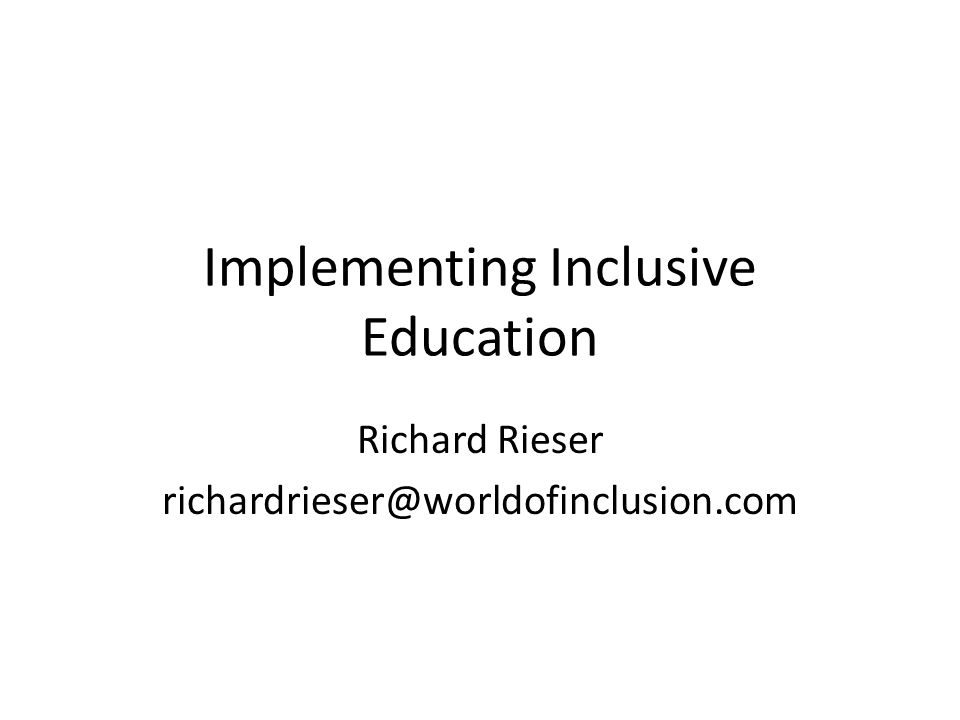 Implementing Inclusive Education Richard Rieser richardrieser@worldofinclusion.com
