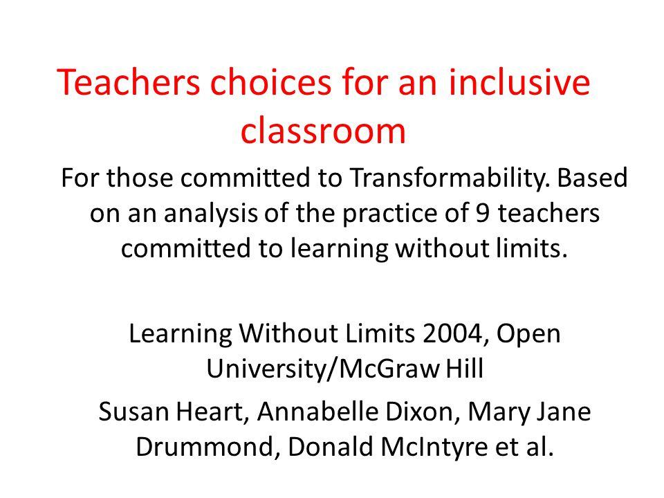 Teachers choices for an inclusive classroom For those committed to Transformability. Based on an analysis of the practice of 9 teachers committed to l