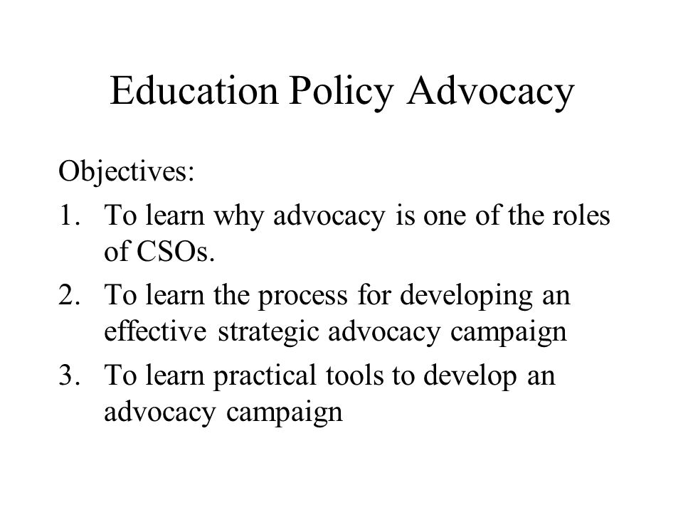Education Policy Advocacy Objectives: 1.To learn why advocacy is one of the roles of CSOs.