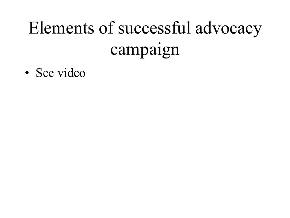 Elements of successful advocacy campaign See video
