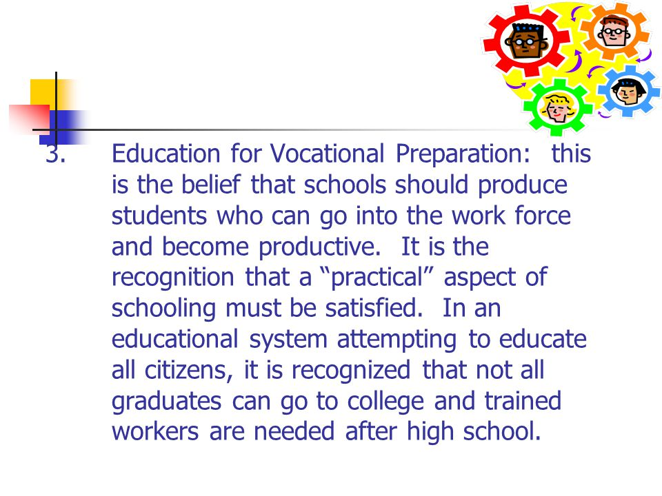 4.Education for Individual Development: this is the belief that education develops the potential of each person.