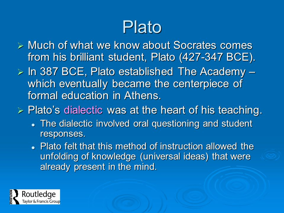 Plato Much of what we know about Socrates comes from his brilliant student, Plato (427-347 BCE). Much of what we know about Socrates comes from his br