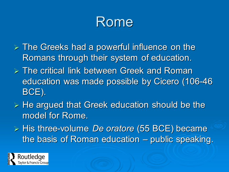 Rome The Greeks had a powerful influence on the Romans through their system of education. The Greeks had a powerful influence on the Romans through th