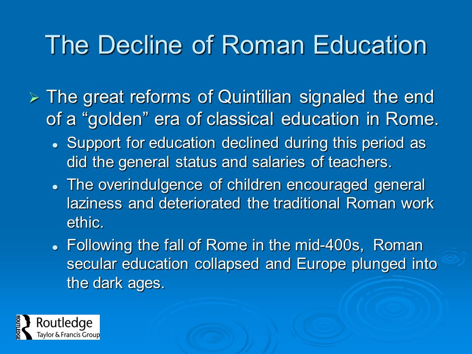 The Decline of Roman Education The great reforms of Quintilian signaled the end of a golden era of classical education in Rome. The great reforms of Q