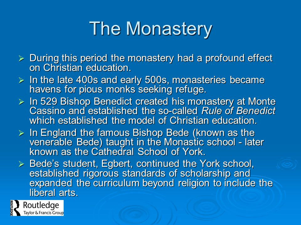 The Monastery During this period the monastery had a profound effect on Christian education. During this period the monastery had a profound effect on