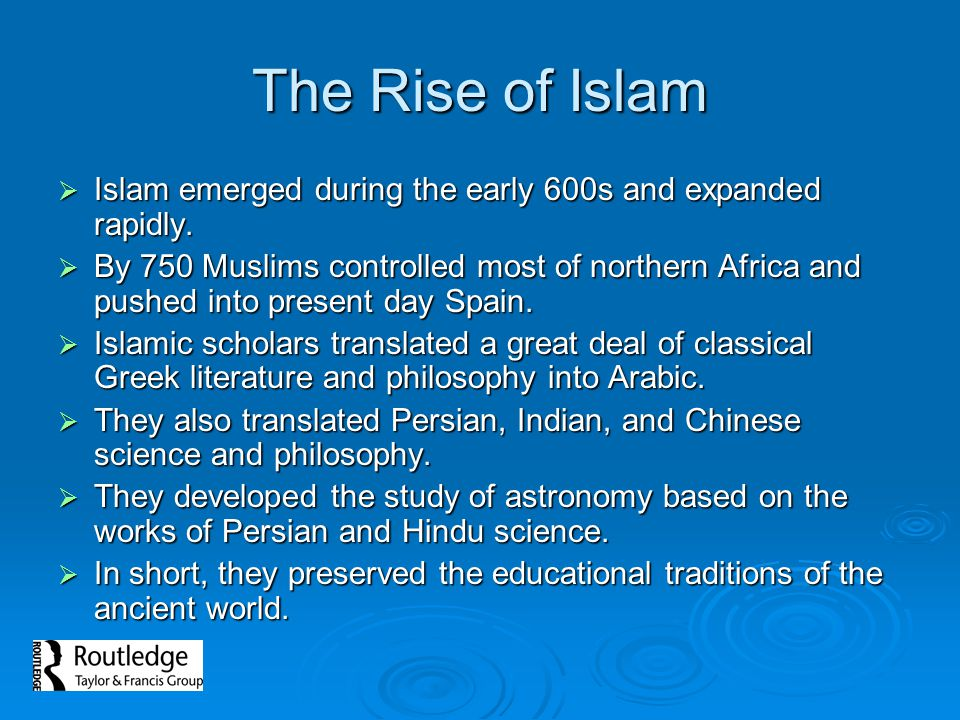 The Rise of Islam Islam emerged during the early 600s and expanded rapidly. Islam emerged during the early 600s and expanded rapidly. By 750 Muslims c