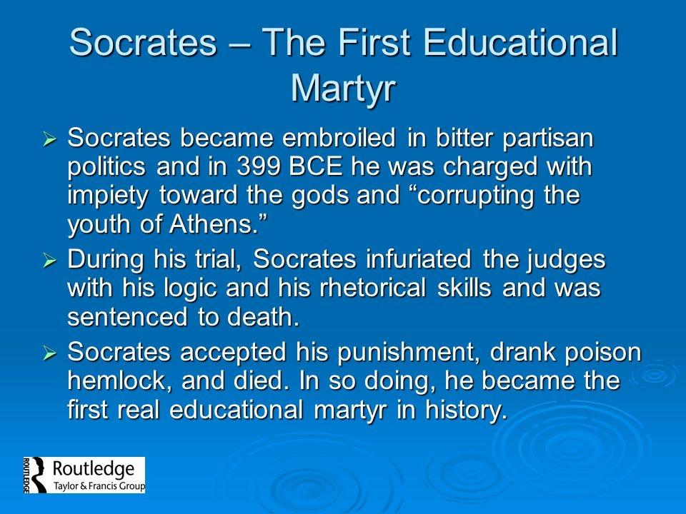 Socrates – The First Educational Martyr Socrates became embroiled in bitter partisan politics and in 399 BCE he was charged with impiety toward the go