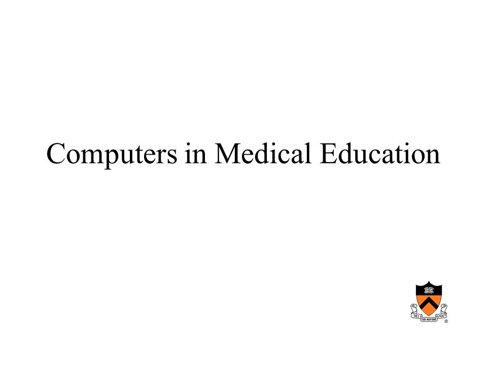 Advantages of computers in medical education Computer can augment, enhance or replace traditional teaching methods –Rapid access to body of information Data Images Immersive interfaces –Any time, any place, any pace –Simulated clinical situation