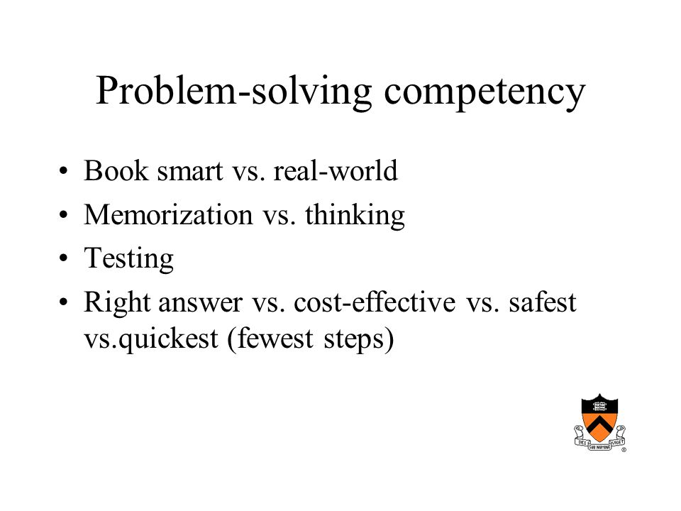 Problem-solving competency Book smart vs. real-world Memorization vs.