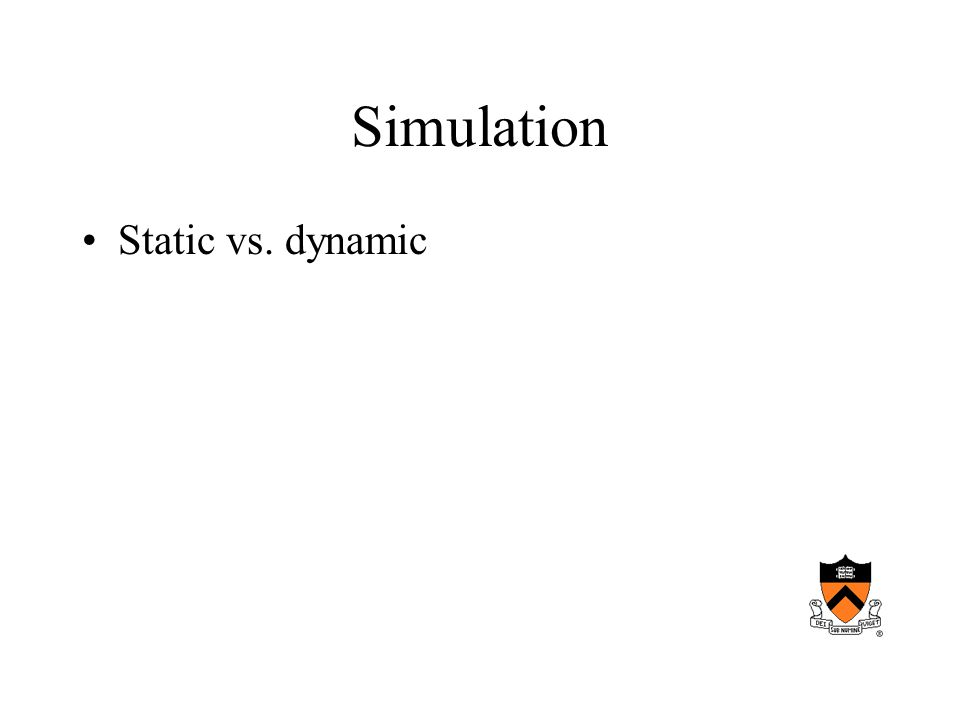 Simulation Static vs. dynamic