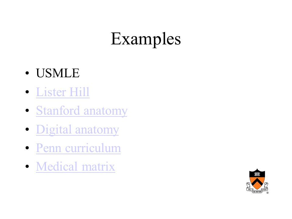 Examples USMLE Lister Hill Stanford anatomy Digital anatomy Penn curriculum Medical matrix