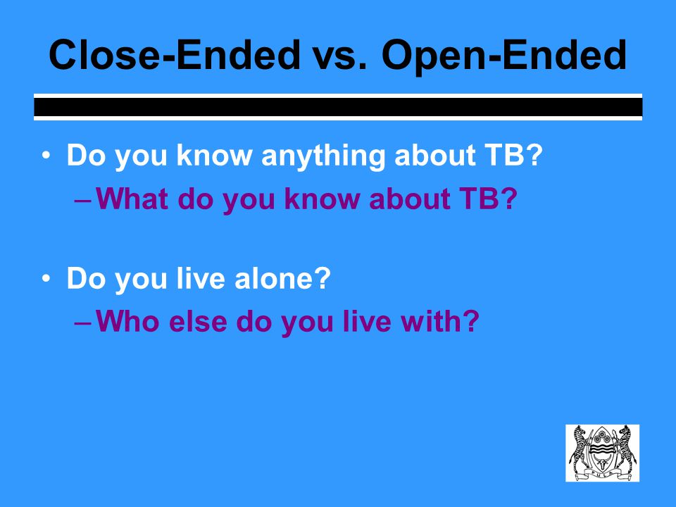 Close-Ended vs. Open-Ended Do you know anything about TB.