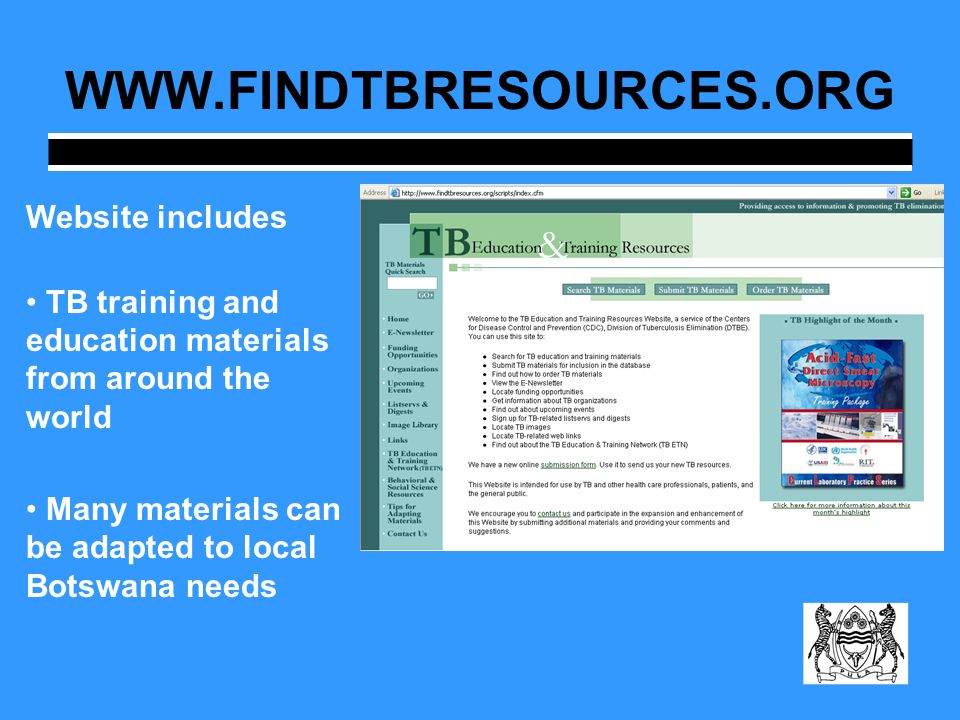 WWW.FINDTBRESOURCES.ORG Website includes TB training and education materials from around the world Many materials can be adapted to local Botswana needs