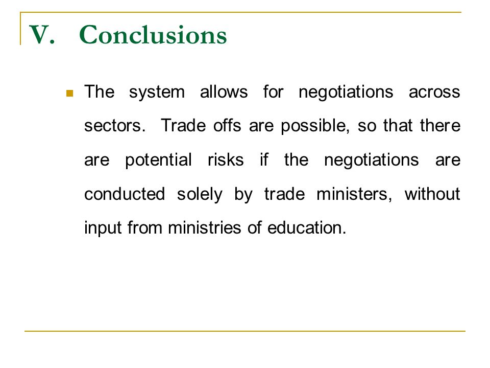 V.Conclusions The system allows for negotiations across sectors. Trade offs are possible, so that there are potential risks if the negotiations are co