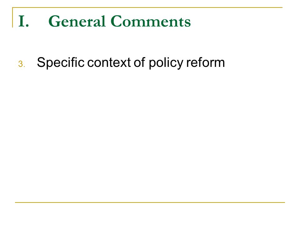 I.General Comments 3. Specific context of policy reform