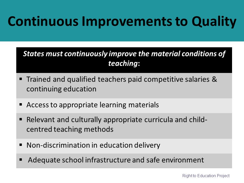 Right to Education Project Continuous Improvements to Quality States must continuously improve the material conditions of teaching: Trained and qualif