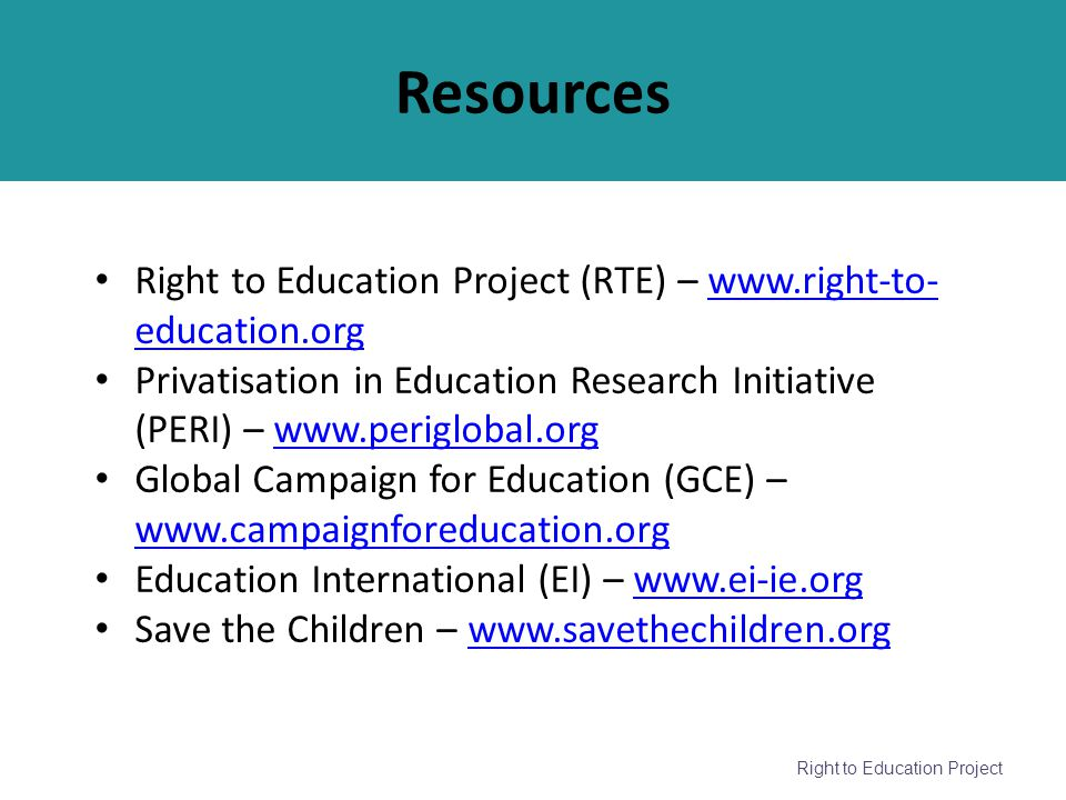 Right to Education Project Resources Right to Education Project (RTE) – www.right-to- education.orgwww.right-to- education.org Privatisation in Educat