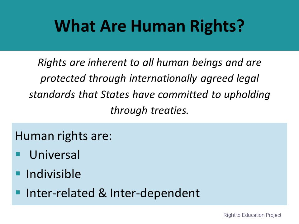 Rights are inherent to all human beings and are protected through internationally agreed legal standards that States have committed to upholding throu