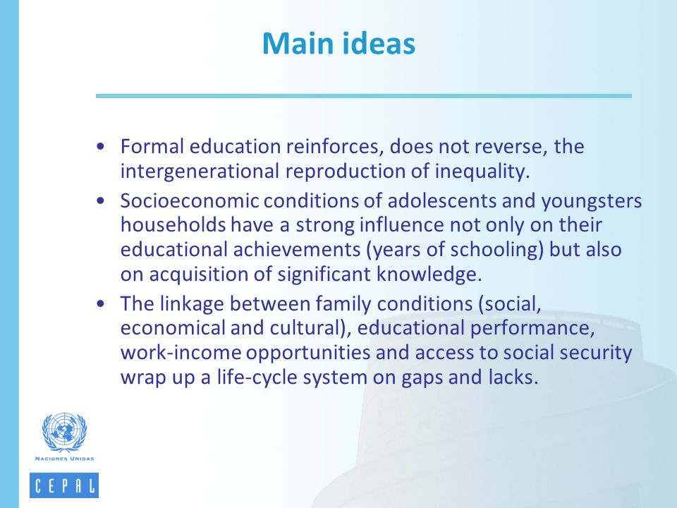 Formal education reinforces, does not reverse, the intergenerational reproduction of inequality. Socioeconomic conditions of adolescents and youngster