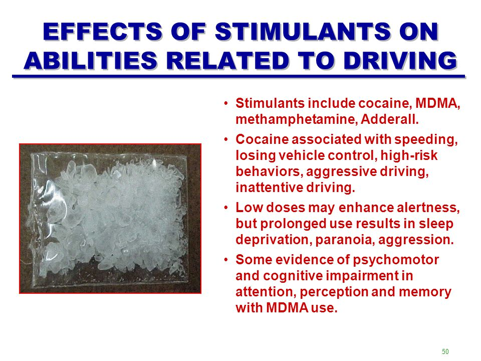 EFFECTS OF STIMULANTS ON ABILITIES RELATED TO DRIVING Stimulants include cocaine, MDMA, methamphetamine, Adderall.