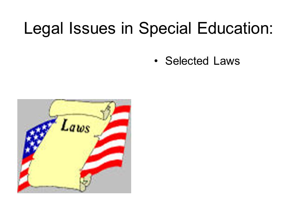Legal Issues in Special Education: Selected Laws
