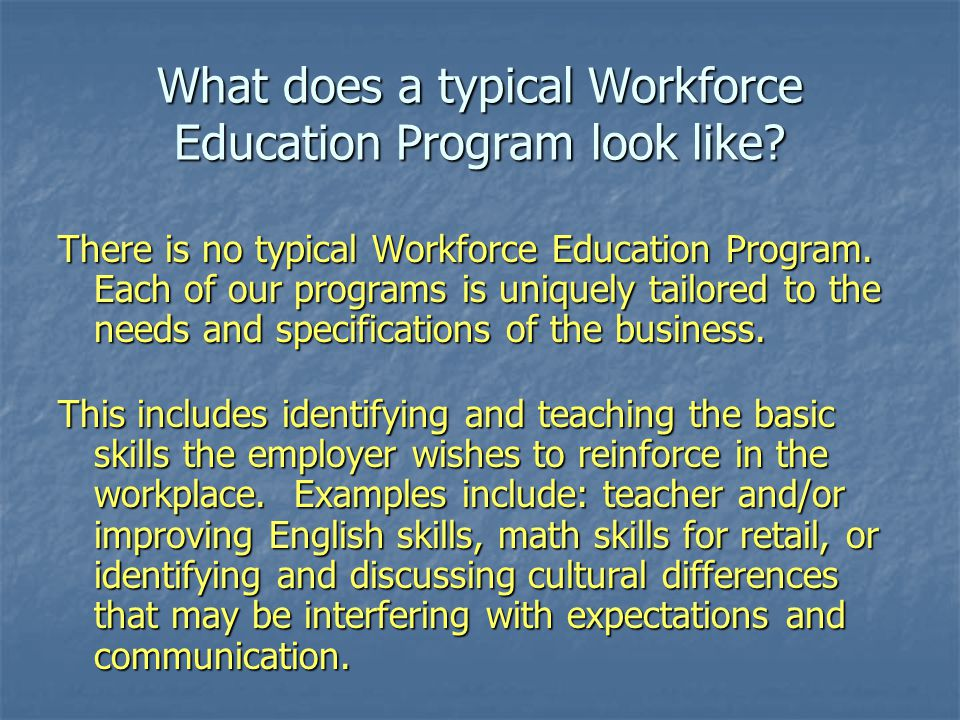 What does a typical Workforce Education Program look like.