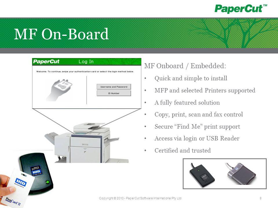 Login or Card Swipe Select Account Options Release Print Jobs Copyright © 2010 - PaperCut Software International Pty Ltd9 MF On-Board