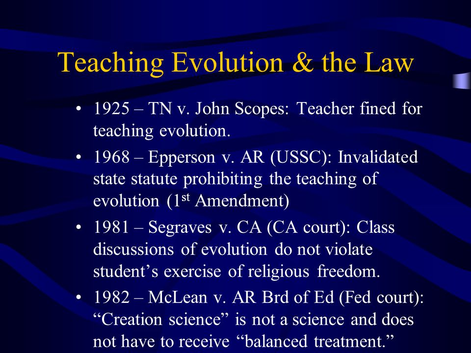 Teaching Evolution & the Law 1925 – TN v. John Scopes: Teacher fined for teaching evolution.