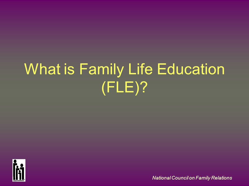 National Council on Family Relations What is Family Life Education (FLE)